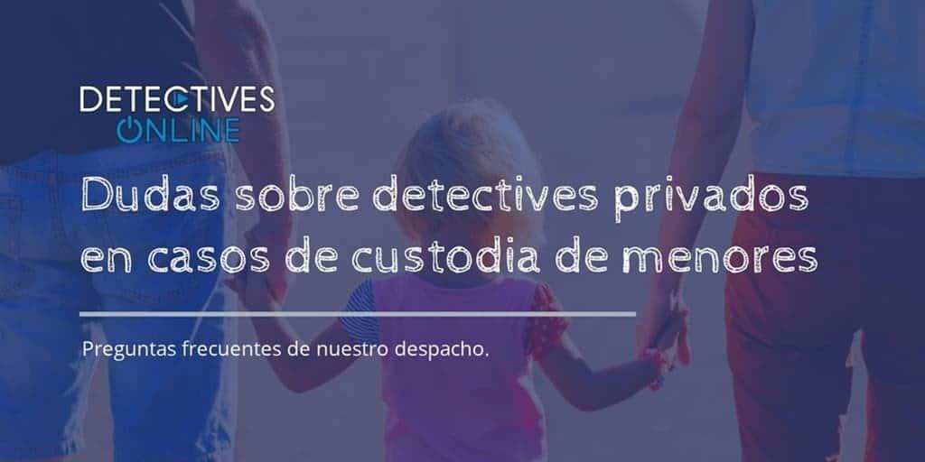 Dudas en casos de custodia de menores – Detectives Online